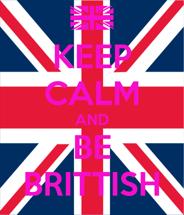 KEEP CALM AND BE BRITTISH