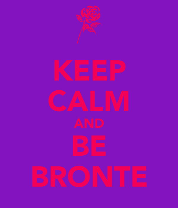 KEEP CALM AND BE BRONTE