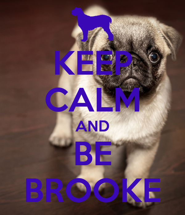 KEEP CALM AND BE BROOKE