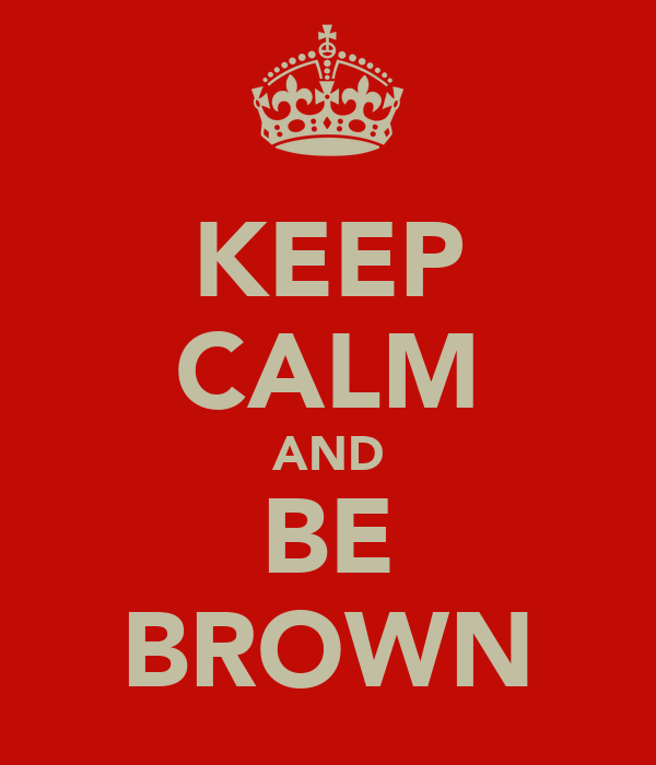 KEEP CALM AND BE BROWN