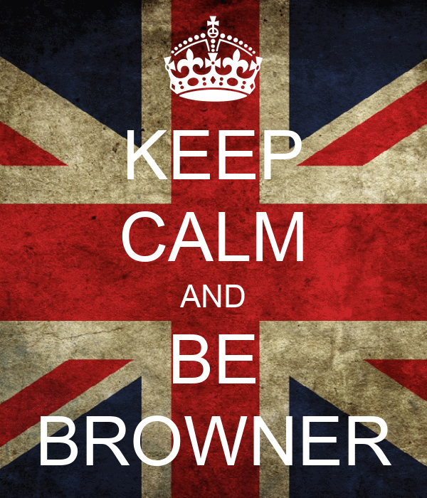 KEEP CALM AND BE BROWNER