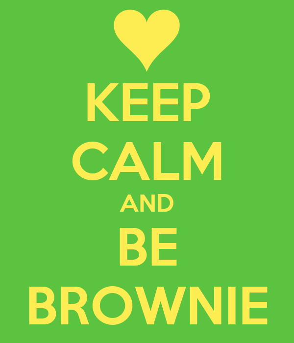 KEEP CALM AND BE BROWNIE