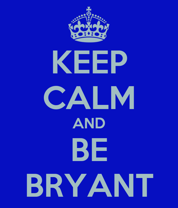 KEEP CALM AND BE BRYANT
