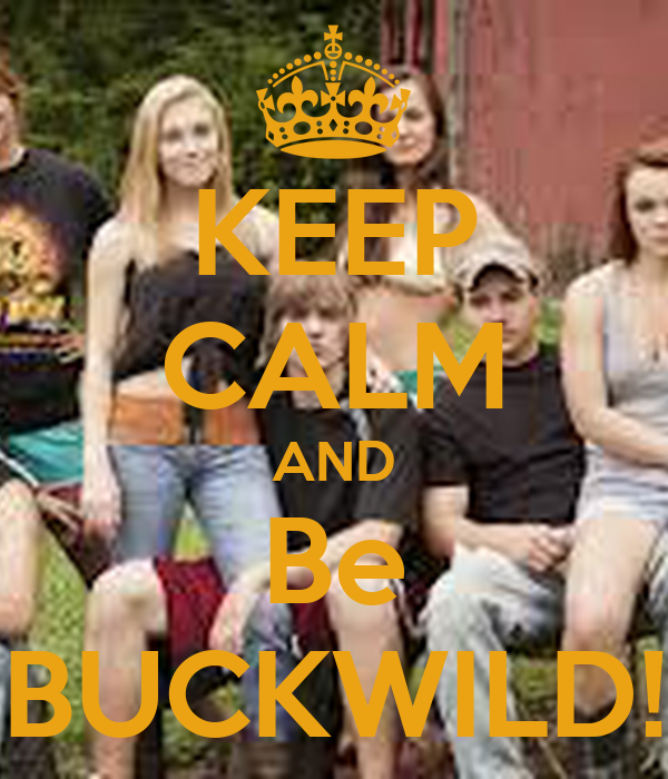KEEP CALM AND Be BUCKWILD!