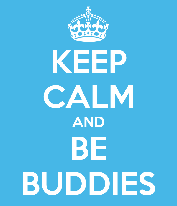 KEEP CALM AND BE BUDDIES