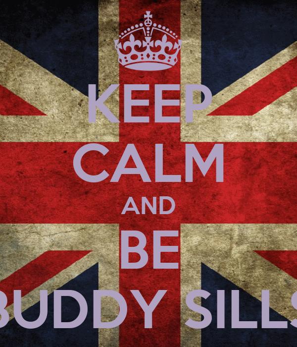 KEEP CALM AND BE BUDDY SILLS