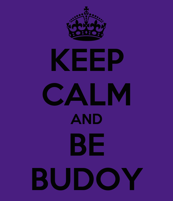 KEEP CALM AND BE BUDOY