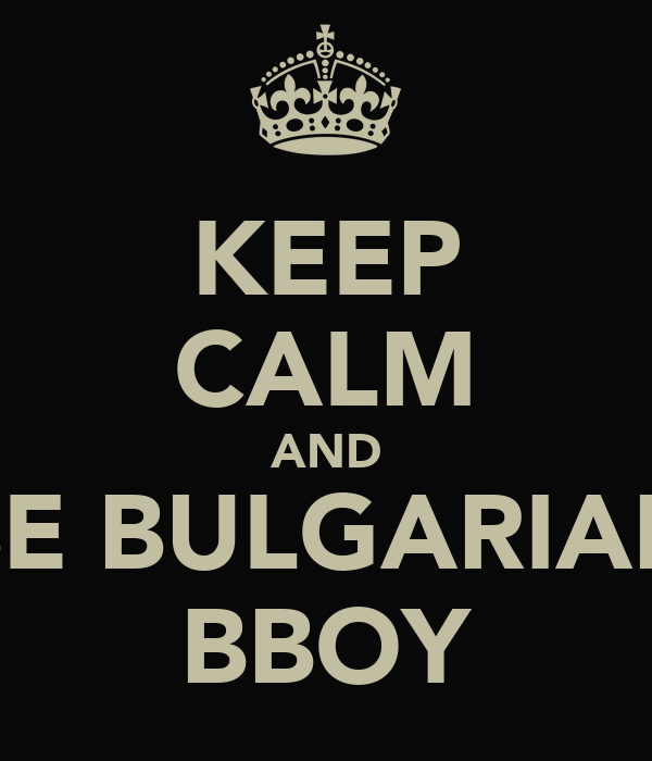 KEEP CALM AND BE BULGARIAN BBOY