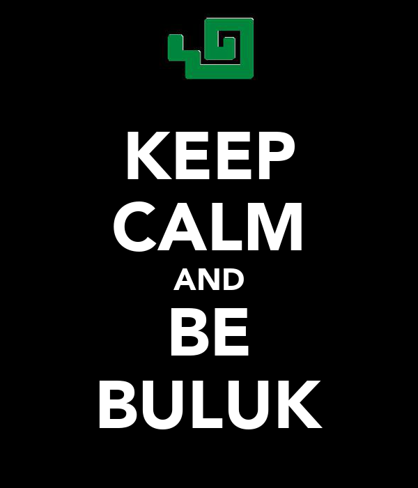 KEEP CALM AND BE BULUK
