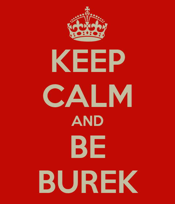 KEEP CALM AND BE BUREK