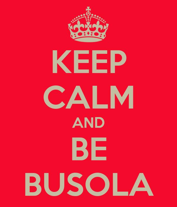 KEEP CALM AND BE BUSOLA