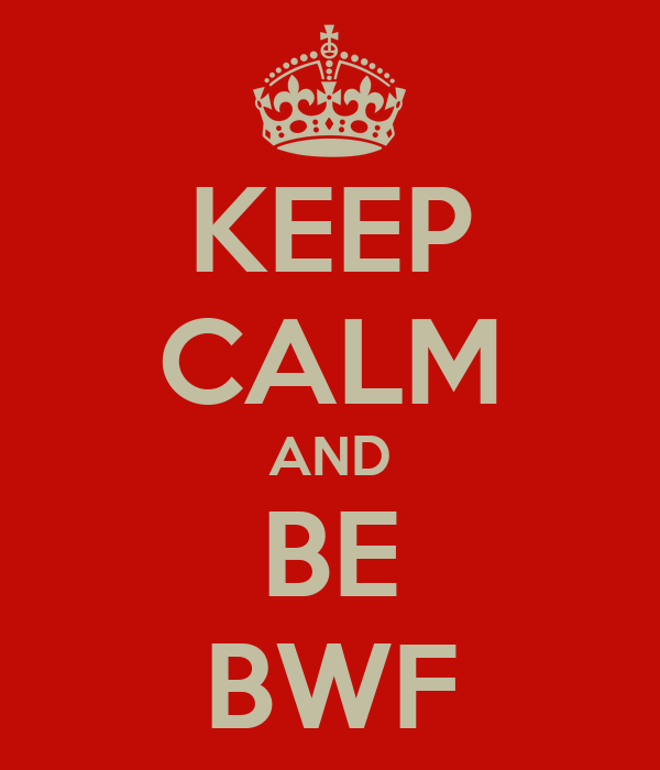 KEEP CALM AND BE BWF