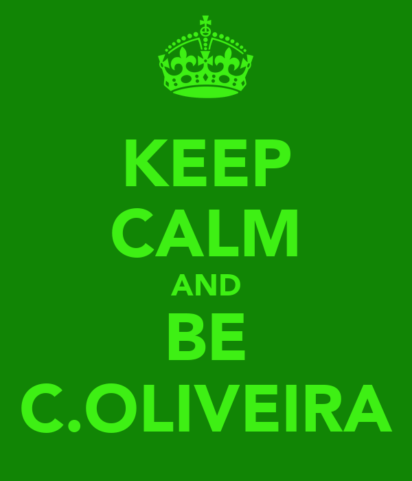 KEEP CALM AND BE C.OLIVEIRA