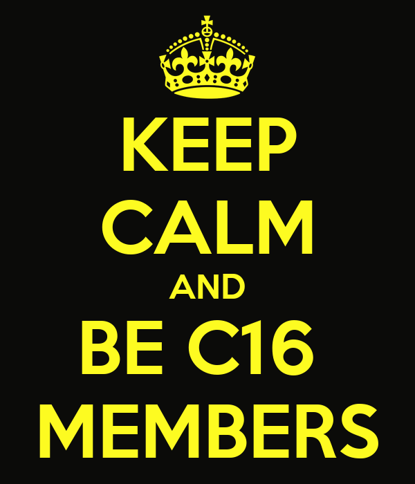 KEEP CALM AND BE C16  MEMBERS