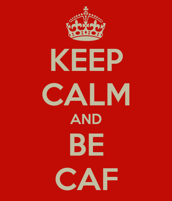 KEEP CALM AND BE CAF