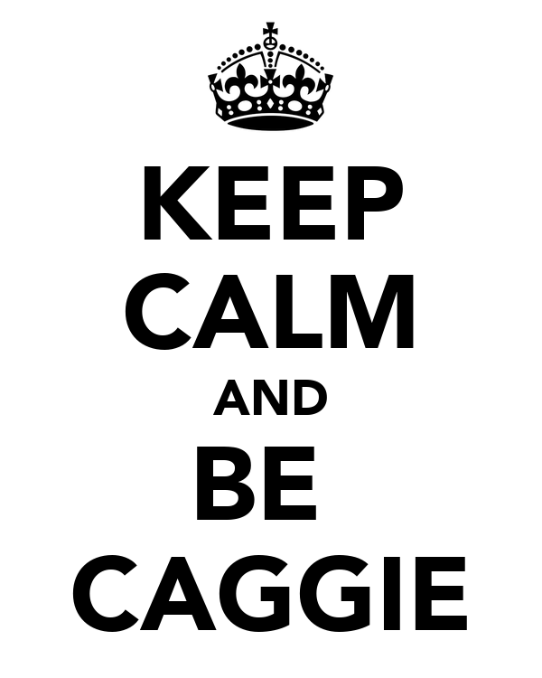 KEEP CALM AND BE  CAGGIE