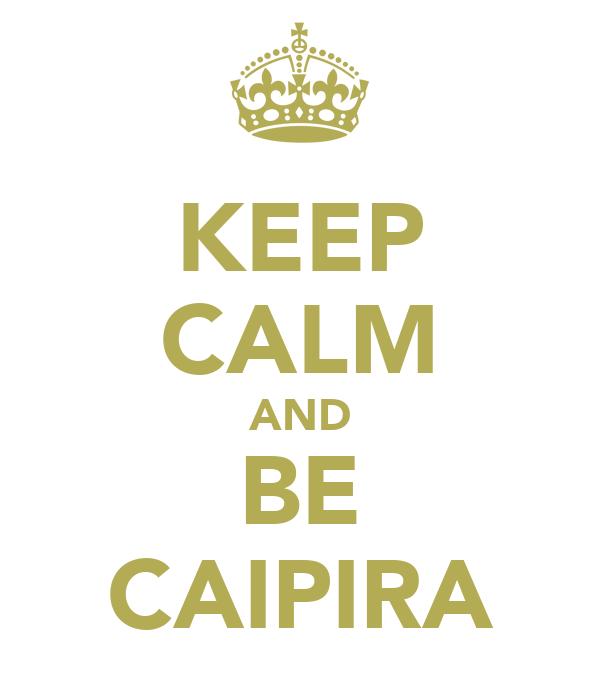 KEEP CALM AND BE CAIPIRA