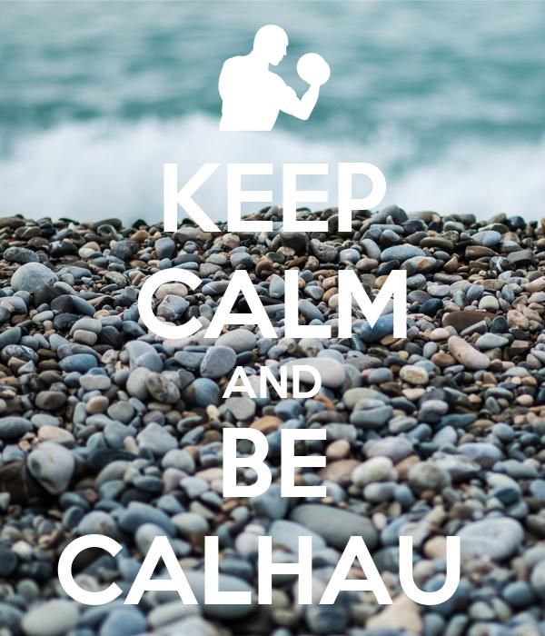 KEEP CALM AND BE CALHAU