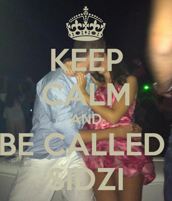 KEEP CALM AND BE CALLED  SIDZI