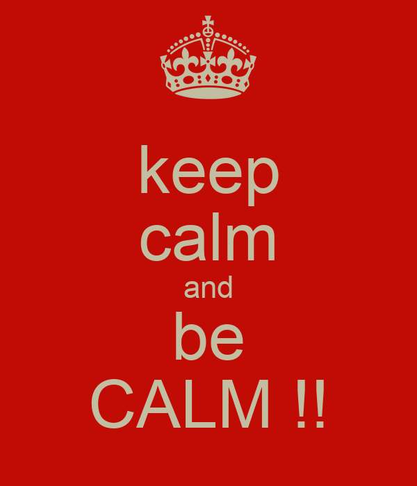 keep calm and be CALM !!