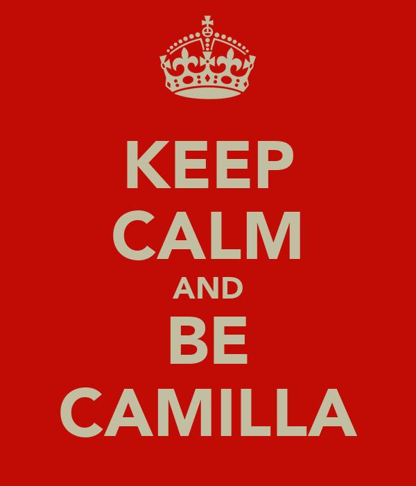 KEEP CALM AND BE CAMILLA