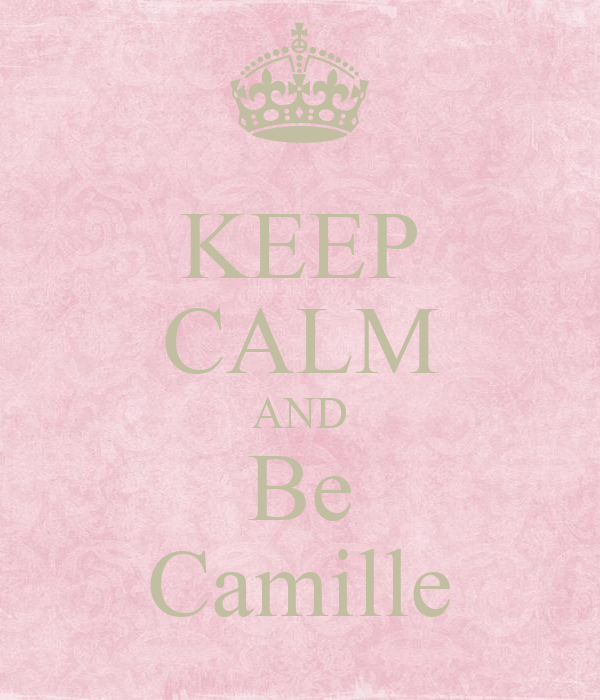 KEEP CALM AND Be Camille
