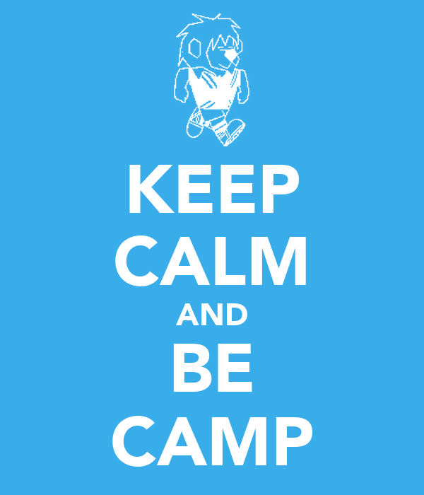 KEEP CALM AND BE CAMP