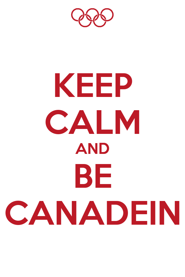KEEP CALM AND BE CANADEIN