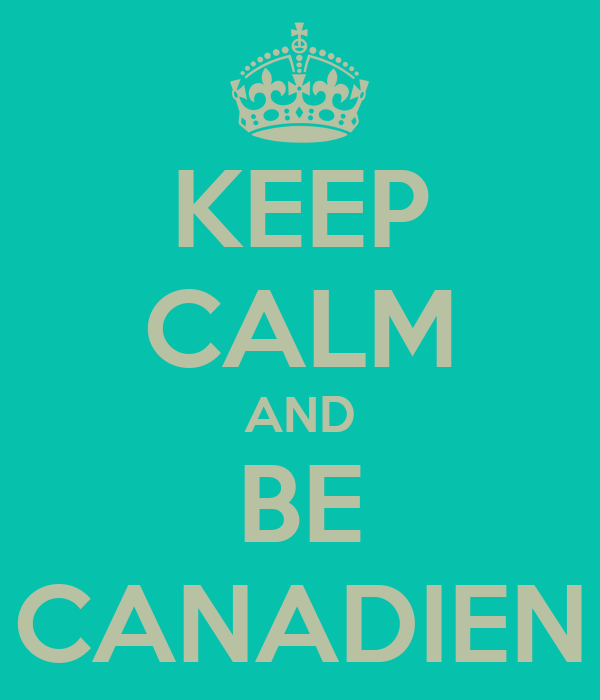 KEEP CALM AND BE CANADIEN