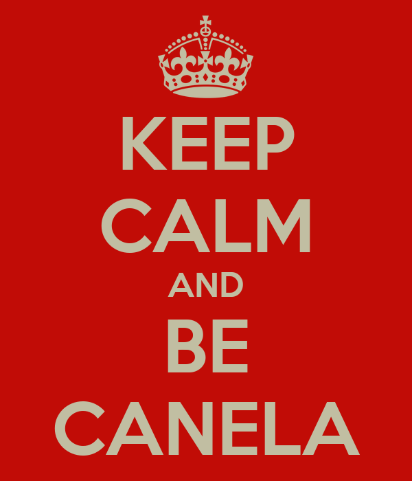 KEEP CALM AND BE CANELA