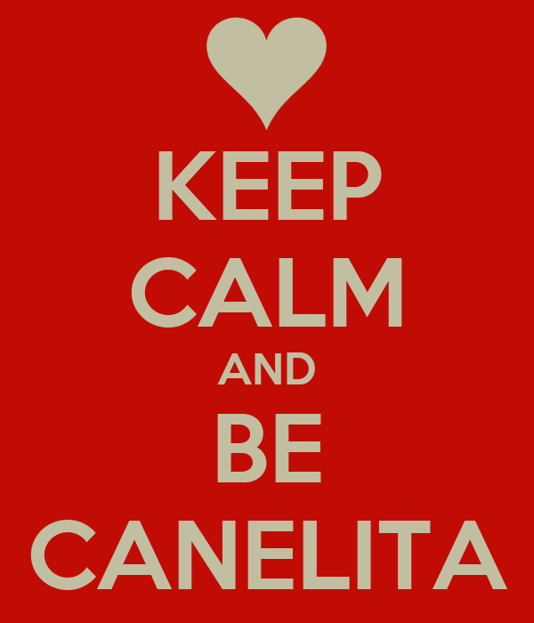KEEP CALM AND BE CANELITA