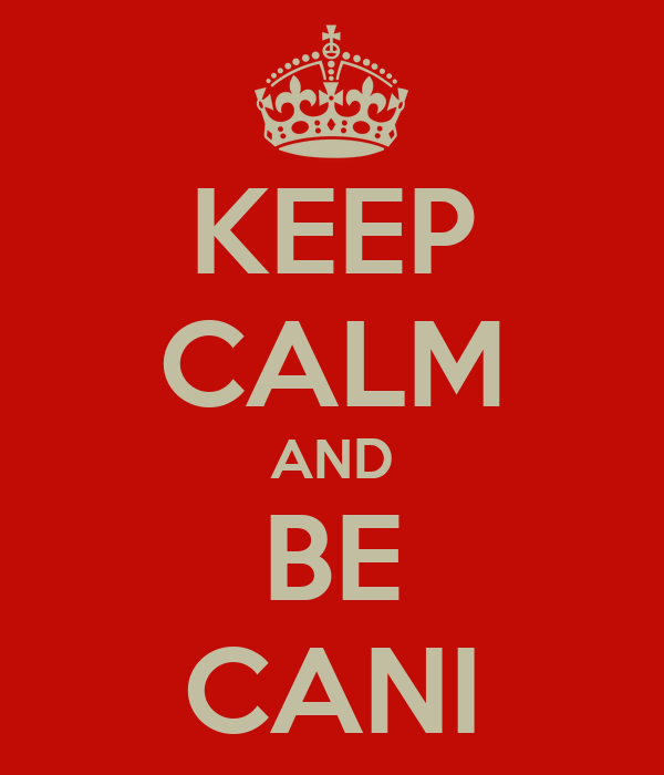 KEEP CALM AND BE CANI