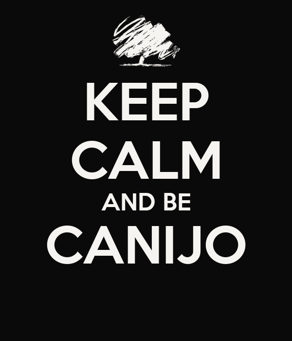 KEEP CALM AND BE CANIJO