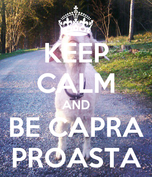 KEEP CALM AND BE CAPRA PROASTA