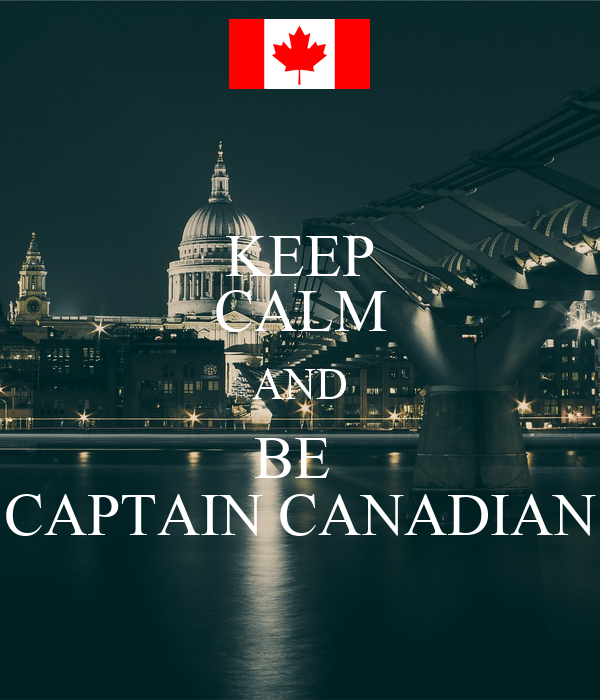 KEEP CALM AND BE  CAPTAIN CANADIAN