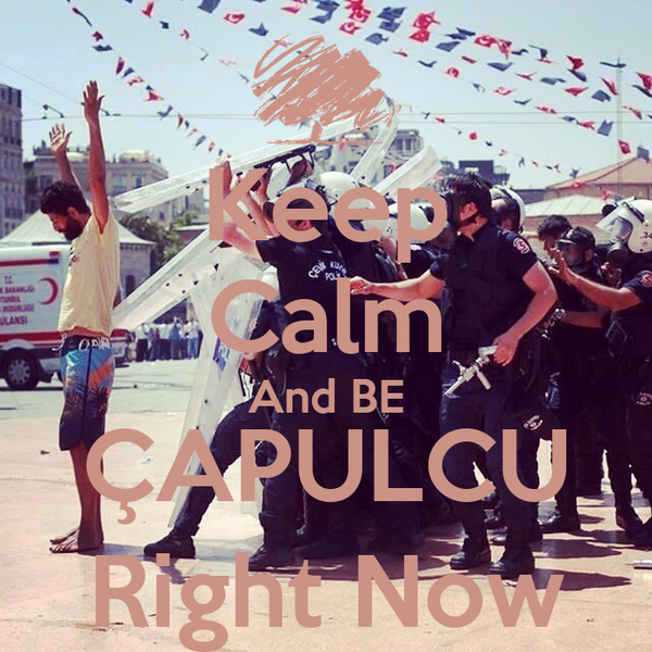 Keep Calm And BE ÇAPULCU Right Now