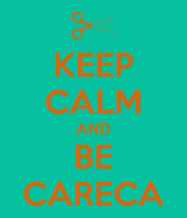 KEEP CALM AND BE CARECA
