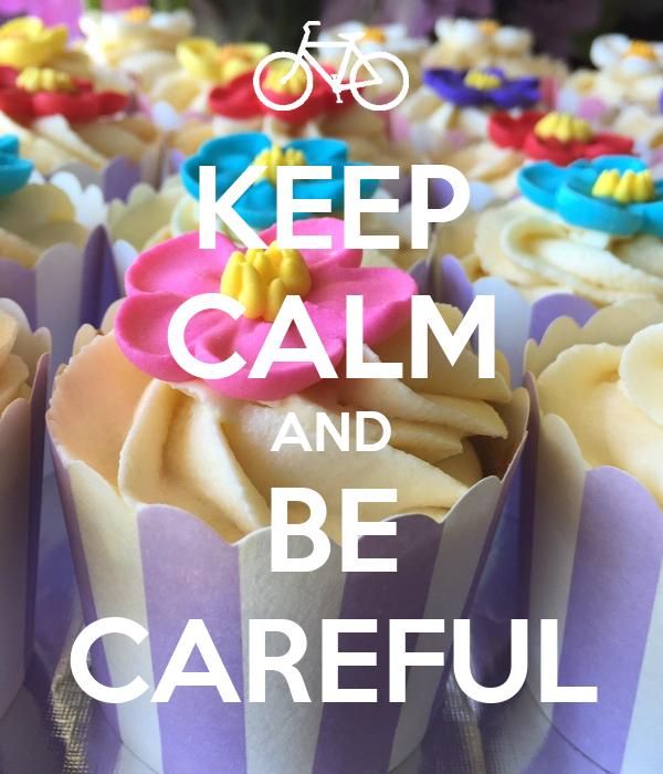 KEEP CALM AND BE CAREFUL Poster | NATALIA