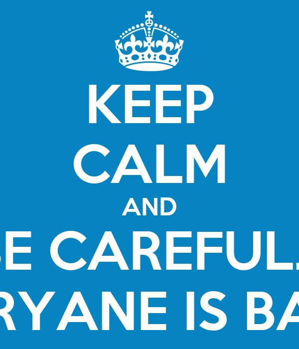 KEEP CALM AND BE CAREFUL... ARYANE IS BAD