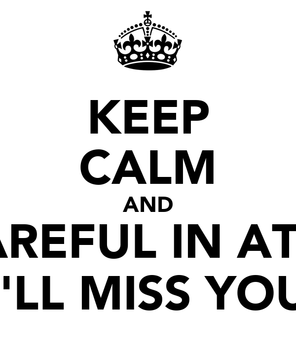 KEEP CALM AND BE CAREFUL IN ATHENS I'LL MISS YOU