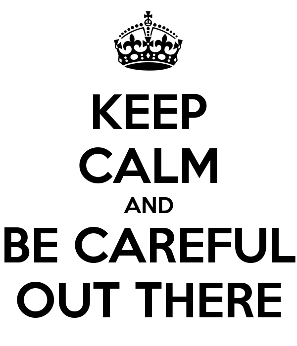 KEEP CALM AND BE CAREFUL OUT THERE Poster