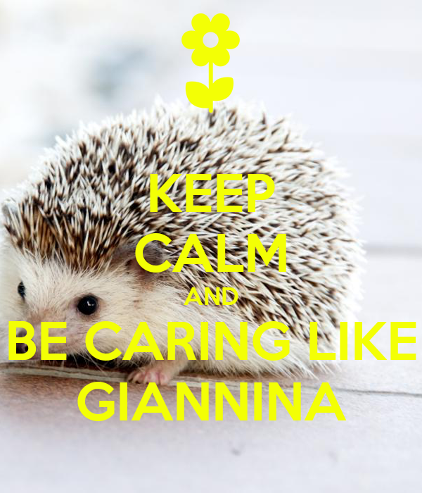 KEEP CALM AND BE CARING LIKE GIANNINA