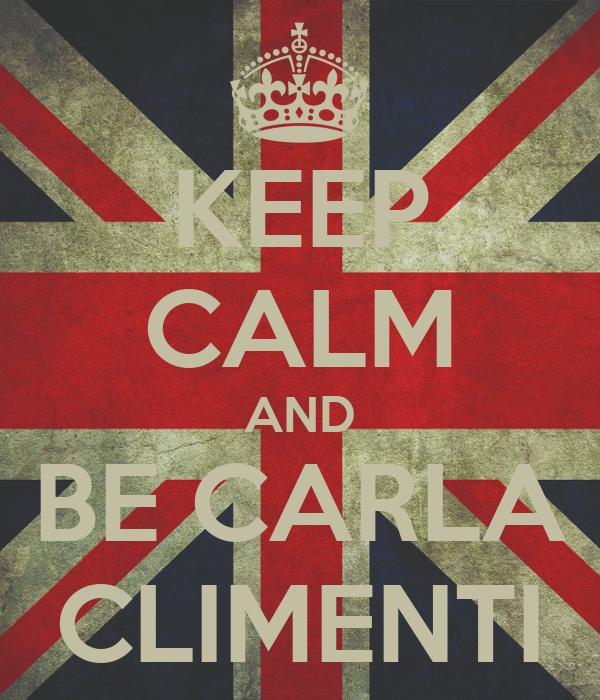 KEEP CALM AND BE CARLA CLIMENTI