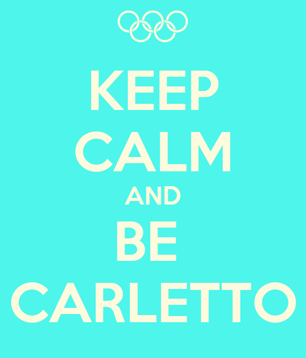 KEEP CALM AND BE  CARLETTO