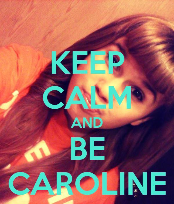 KEEP CALM AND BE CAROLINE