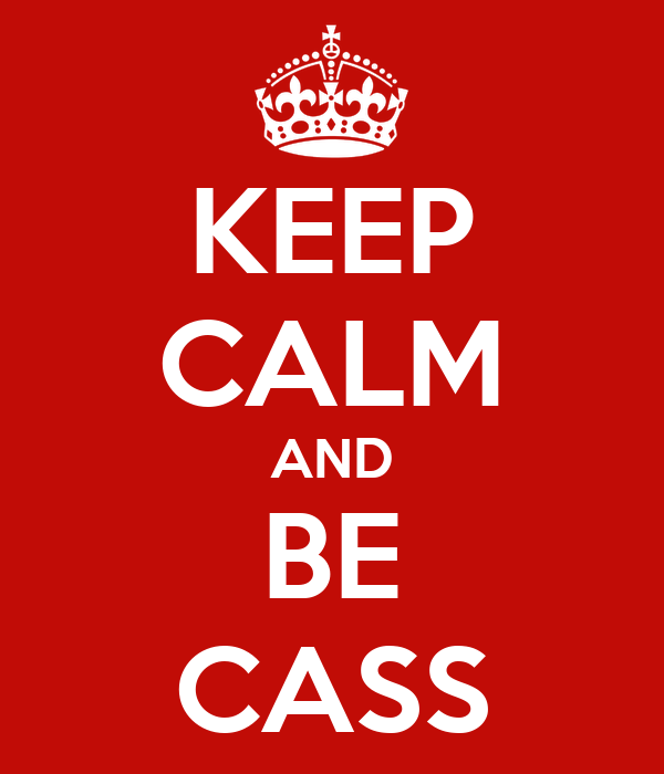 KEEP CALM AND BE CASS