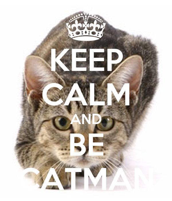 KEEP CALM AND BE CATMAN