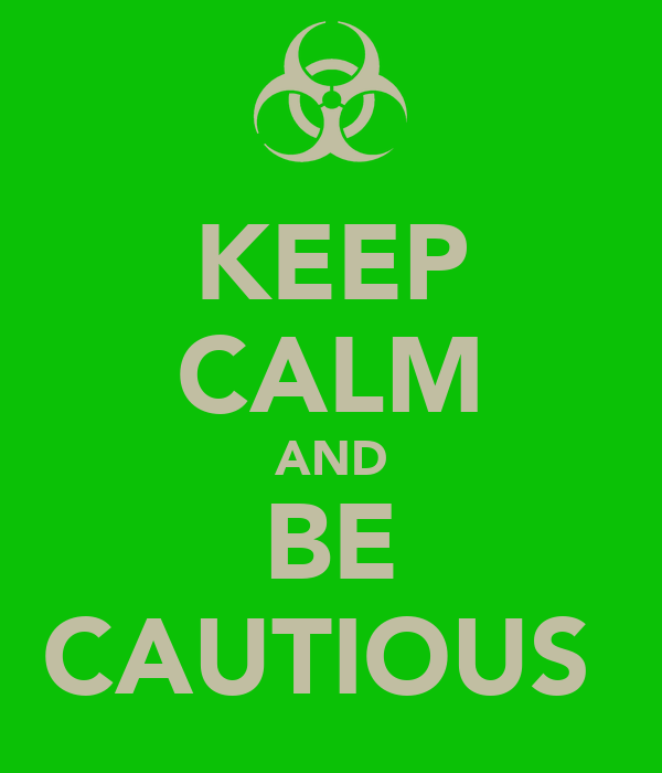 KEEP CALM AND BE CAUTIOUS