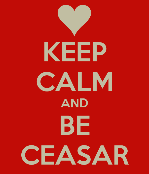 KEEP CALM AND BE CEASAR