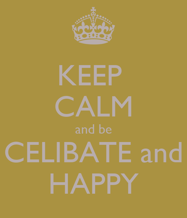 KEEP  CALM and be CELIBATE and HAPPY